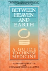 Between Heaven and Earth: A Guide to Chinese Medicine - Harriet Beinfield and Efrem Korngold